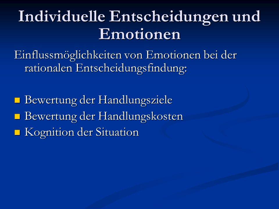 Individuelle Entscheidungen und Emotionen Einflussmöglichkeiten von Emotionen bei der rationalen Entscheidungsfindung: Bewertung der Handlungsziele Be
