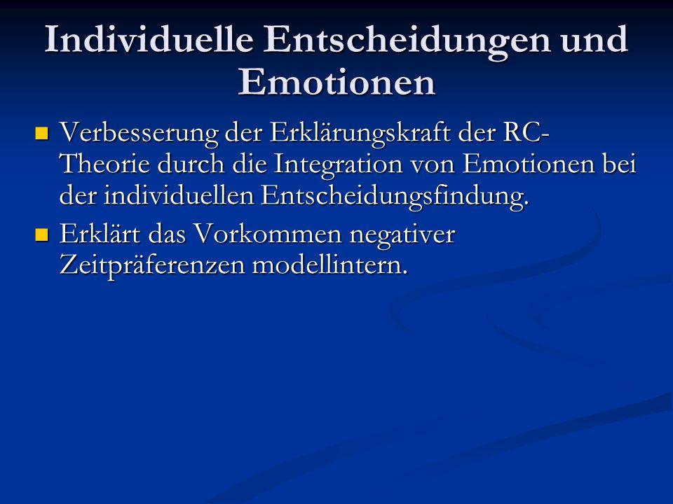 Individuelle Entscheidungen und Emotionen Verbesserung der Erklärungskraft der RC- Theorie durch die Integration von Emotionen bei der individuellen E