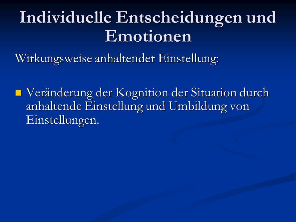 Individuelle Entscheidungen und Emotionen Wirkungsweise anhaltender Einstellung: Veränderung der Kognition der Situation durch anhaltende Einstellung