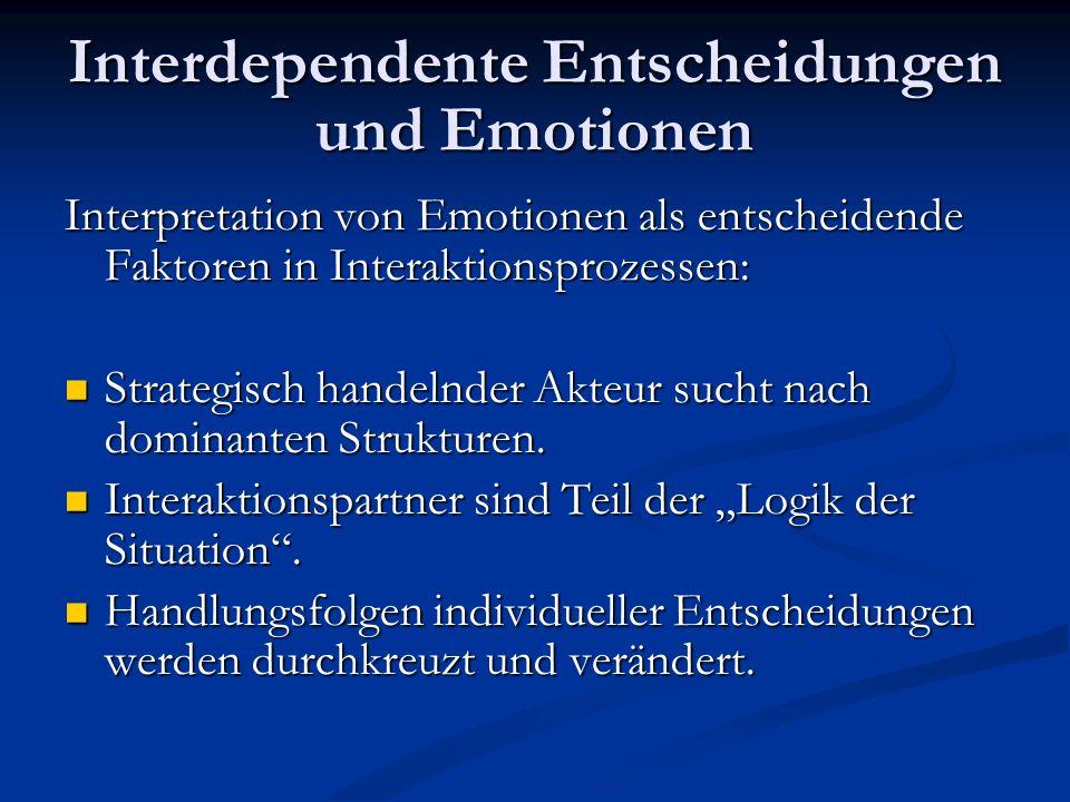 Interdependente Entscheidungen und Emotionen Interpretation von Emotionen als entscheidende Faktoren in Interaktionsprozessen: Strategisch handelnder