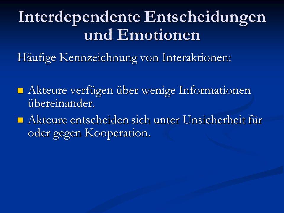 Interdependente Entscheidungen und Emotionen Häufige Kennzeichnung von Interaktionen: Akteure verfügen über wenige Informationen übereinander. Akteure