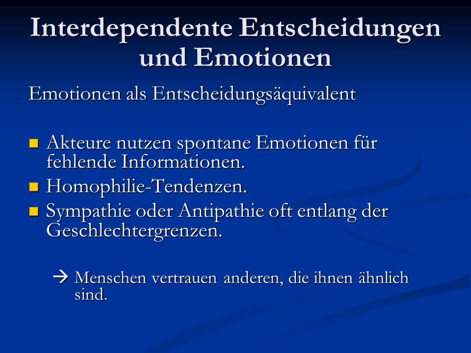Interdependente Entscheidungen und Emotionen Emotionen als Entscheidungsäquivalent Akteure nutzen spontane Emotionen für fehlende Informationen. Akteu