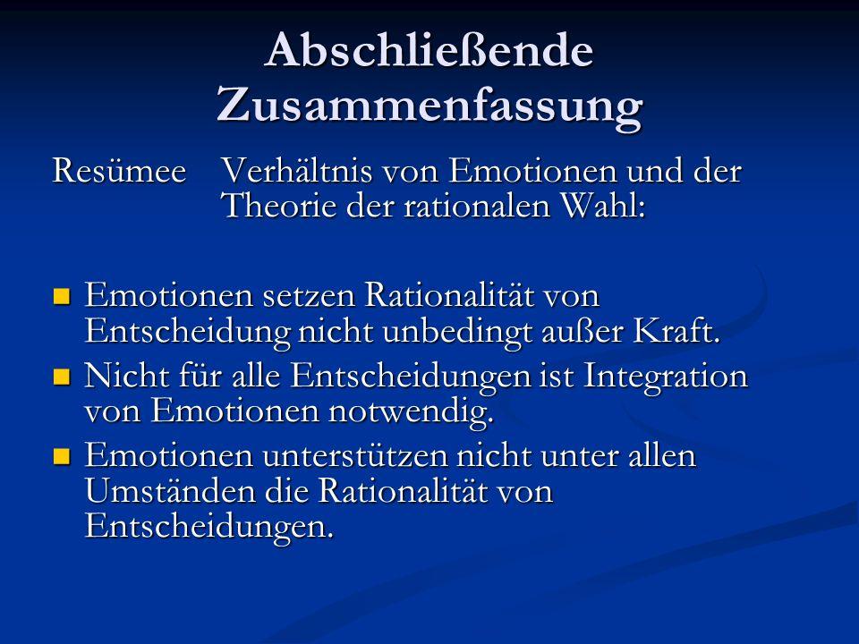 Abschließende Zusammenfassung ResümeeVerhältnis von Emotionen und der Theorie der rationalen Wahl: Emotionen setzen Rationalität von Entscheidung nich