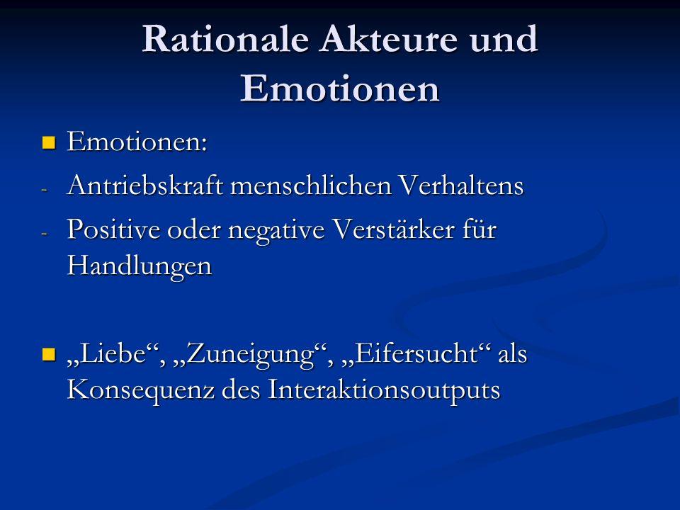 Rationale Akteure und Emotionen Emotionen: Emotionen: - Antriebskraft menschlichen Verhaltens - Positive oder negative Verstärker für Handlungen Liebe