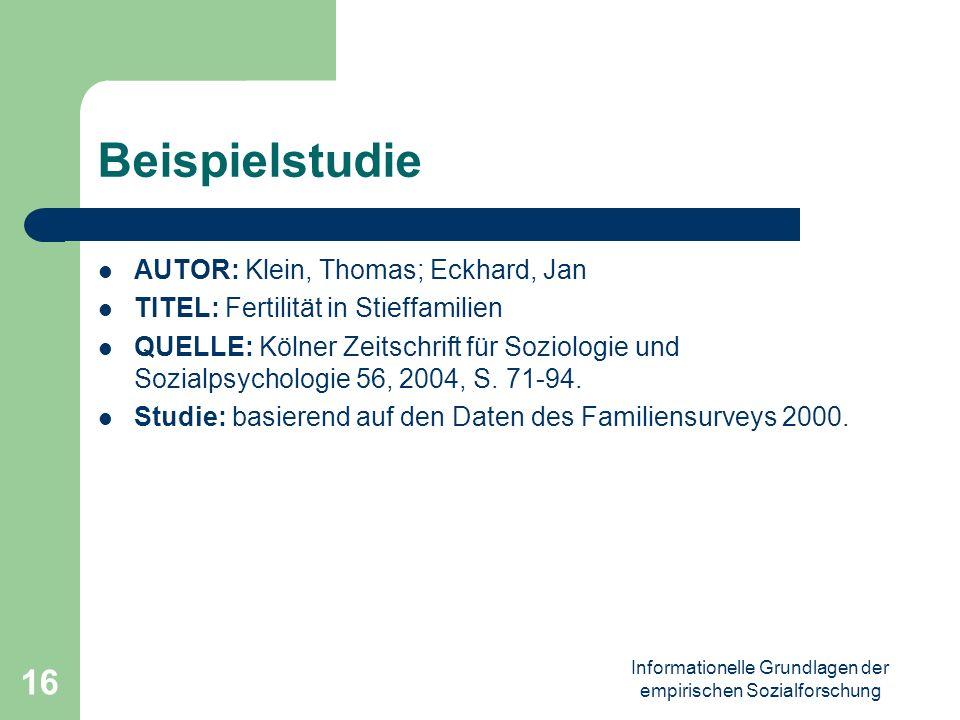 Informationelle Grundlagen der empirischen Sozialforschung 16 Beispielstudie AUTOR: Klein, Thomas; Eckhard, Jan TITEL: Fertilität in Stieffamilien QUE