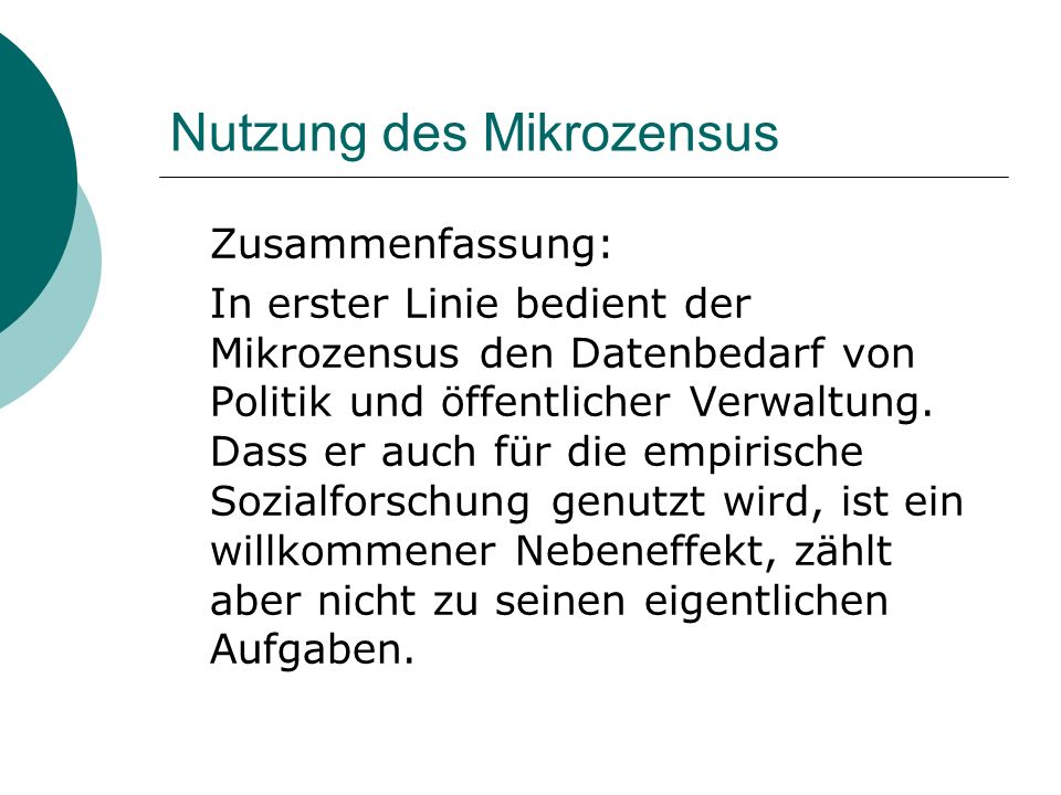 Nutzung des Mikrozensus Zusammenfassung: In erster Linie bedient der Mikrozensus den Datenbedarf von Politik und öffentlicher Verwaltung. Dass er auch