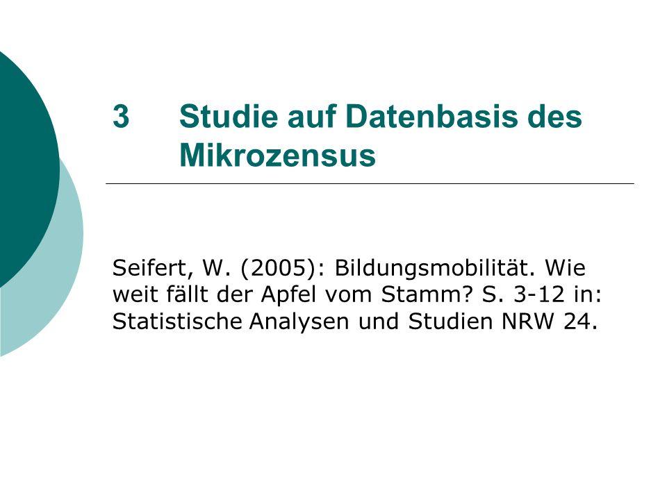 3Studie auf Datenbasis des Mikrozensus Seifert, W. (2005): Bildungsmobilität. Wie weit fällt der Apfel vom Stamm? S. 3-12 in: Statistische Analysen un