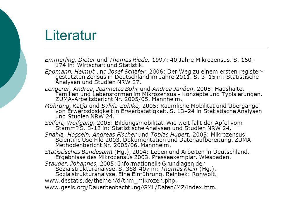 Literatur Emmerling, Dieter und Thomas Riede, 1997: 40 Jahre Mikrozensus. S. 160- 174 in: Wirtschaft und Statistik. Eppmann, Helmut und Josef Schäfer,