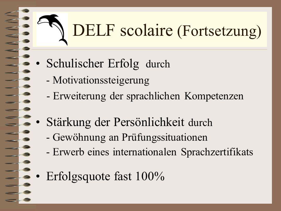DELF scolaire (Fortsetzung) Schulischer Erfolg durch - Motivationssteigerung - Erweiterung der sprachlichen Kompetenzen Stärkung der Persönlichkeit du