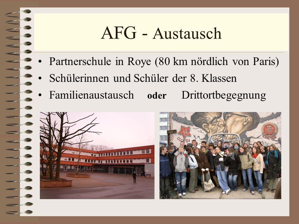 AFG - Austausch Partnerschule in Roye (80 km nördlich von Paris) Schülerinnen und Schüler der 8. Klassen Familienaustausch oder Drittortbegegnung