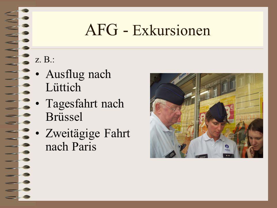 AFG - Exkursionen z. B.: Ausflug nach Lüttich Tagesfahrt nach Brüssel Zweitägige Fahrt nach Paris