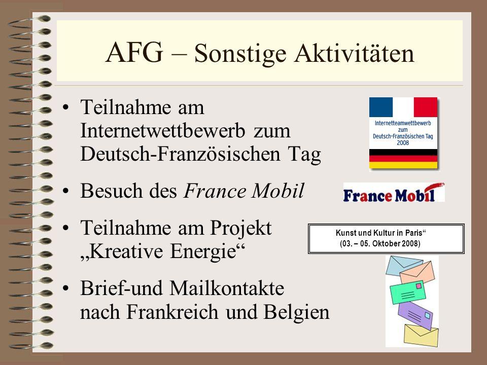 AFG – Sonstige Aktivitäten Teilnahme am Internetwettbewerb zum Deutsch-Französischen Tag Besuch des France Mobil Teilnahme am Projekt Kreative Energie
