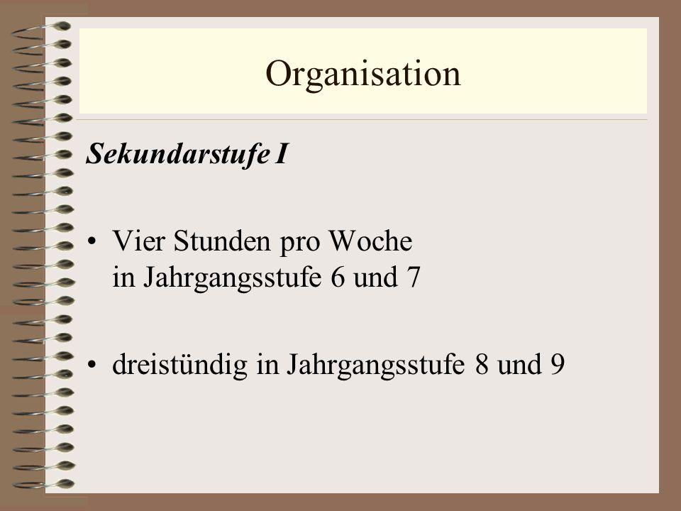 Organisation Sekundarstufe I Vier Stunden pro Woche in Jahrgangsstufe 6 und 7 dreistündig in Jahrgangsstufe 8 und 9