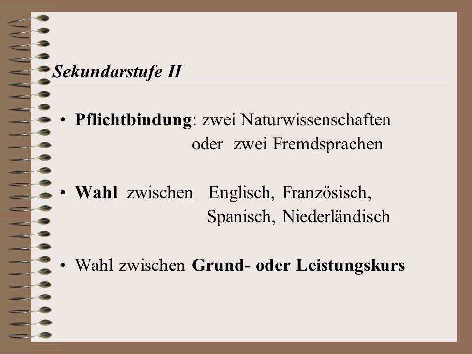 Sekundarstufe II Pflichtbindung: zwei Naturwissenschaften oder zwei Fremdsprachen Wahl zwischen Englisch, Französisch, Spanisch, Niederländisch Wahl z