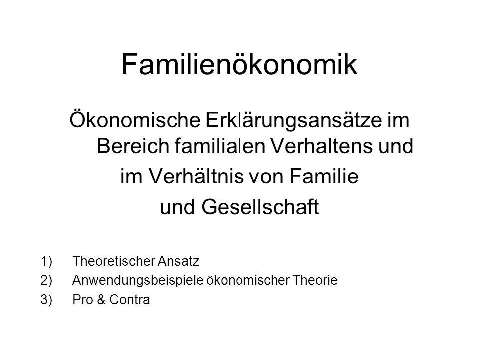 Familienökonomik Ökonomische Erklärungsansätze im Bereich familialen Verhaltens und im Verhältnis von Familie und Gesellschaft 1)Theoretischer Ansatz