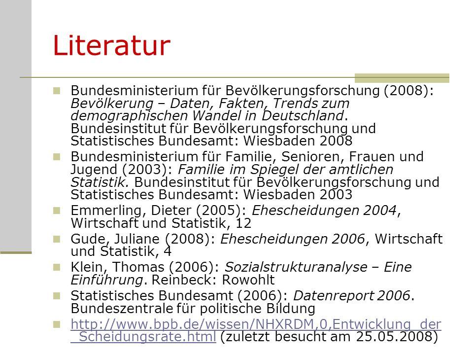 Literatur Bundesministerium für Bevölkerungsforschung (2008): Bevölkerung – Daten, Fakten, Trends zum demographischen Wandel in Deutschland. Bundesins
