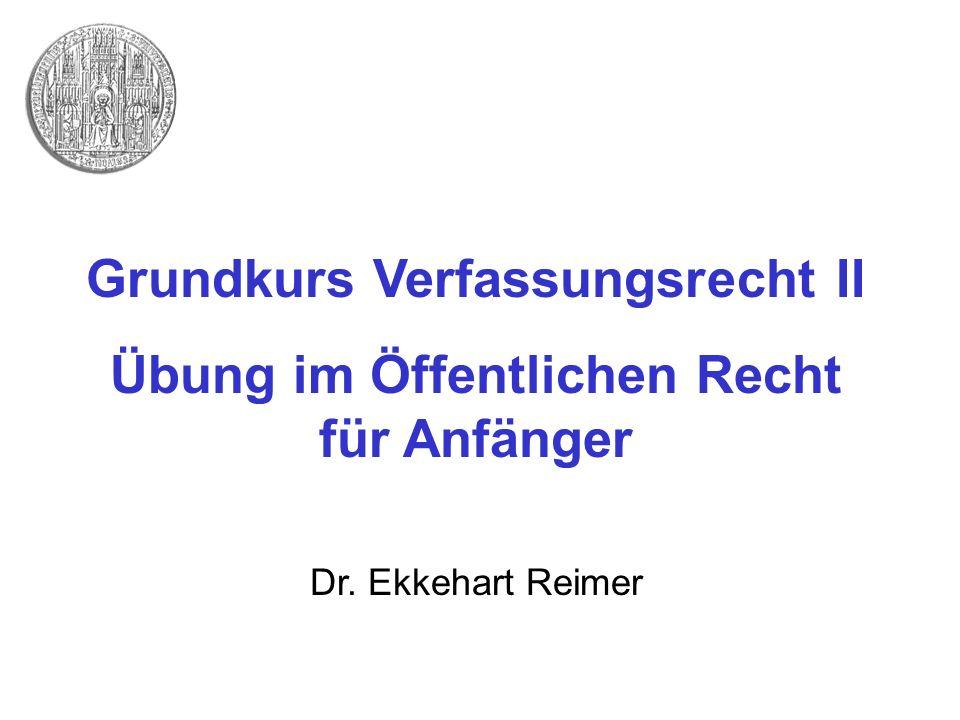 Grundkurs Verfassungsrecht II Übung im Öffentlichen Recht für Anfänger Dr. Ekkehart Reimer