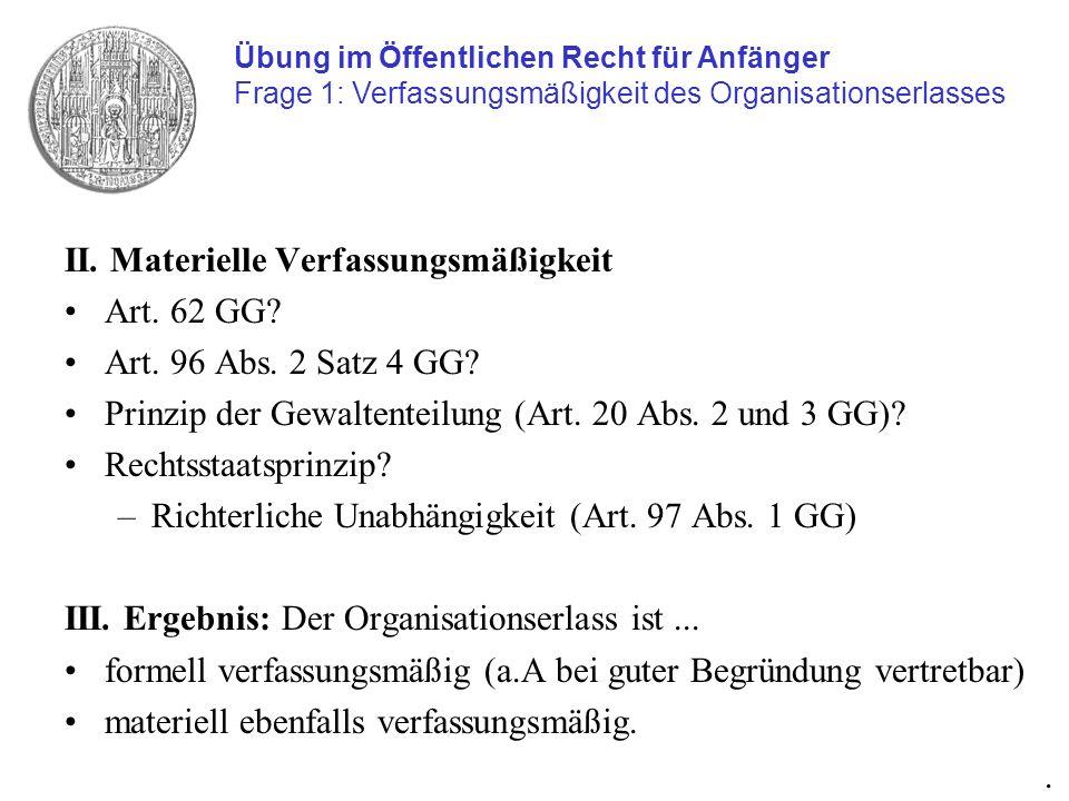 II. Materielle Verfassungsmäßigkeit Art. 62 GG? Art. 96 Abs. 2 Satz 4 GG? Prinzip der Gewaltenteilung (Art. 20 Abs. 2 und 3 GG)? Rechtsstaatsprinzip?