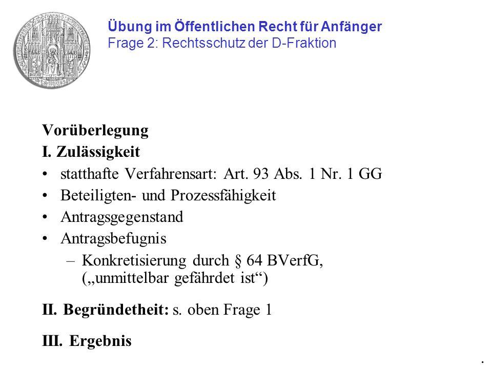 Vorüberlegung I. Zulässigkeit statthafte Verfahrensart: Art. 93 Abs. 1 Nr. 1 GG Beteiligten- und Prozessfähigkeit Antragsgegenstand Antragsbefugnis –K
