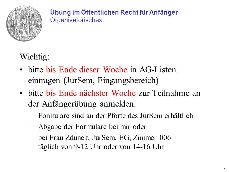 Wichtig: bitte bis Ende dieser Woche in AG-Listen eintragen (JurSem, Eingangsbereich) bitte bis Ende nächster Woche zur Teilnahme an der Anfängerübung