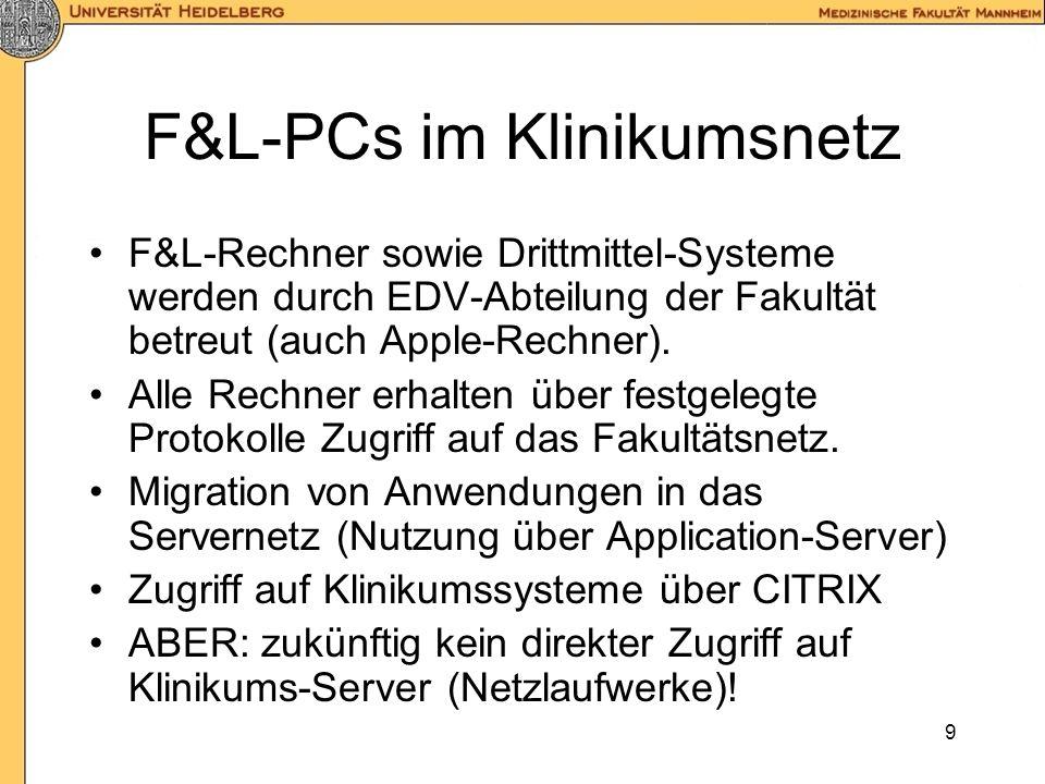 9 F&L-PCs im Klinikumsnetz F&L-Rechner sowie Drittmittel-Systeme werden durch EDV-Abteilung der Fakultät betreut (auch Apple-Rechner).