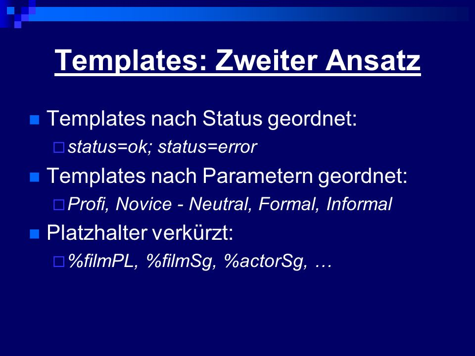 Templates: Zweiter Ansatz Templates nach Status geordnet: status=ok; status=error Templates nach Parametern geordnet: Profi, Novice - Neutral, Formal,