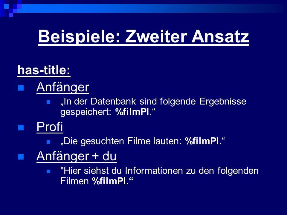Beispiele: Zweiter Ansatz has-title: Anfänger In der Datenbank sind folgende Ergebnisse gespeichert: %filmPl. Profi Die gesuchten Filme lauten: %filmP