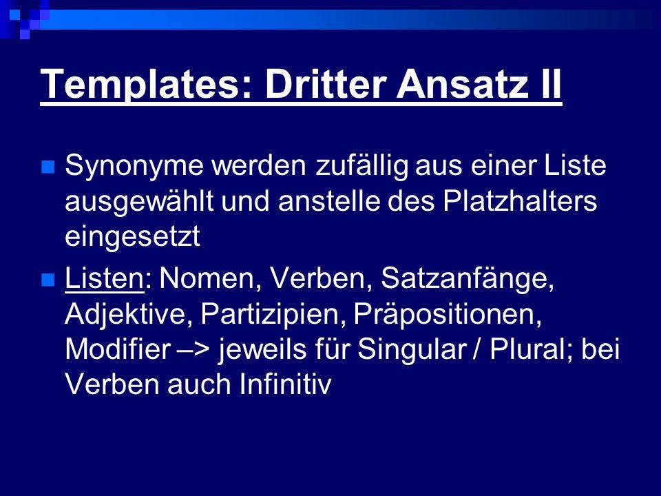 Templates: Dritter Ansatz II Synonyme werden zufällig aus einer Liste ausgewählt und anstelle des Platzhalters eingesetzt Listen: Nomen, Verben, Satza