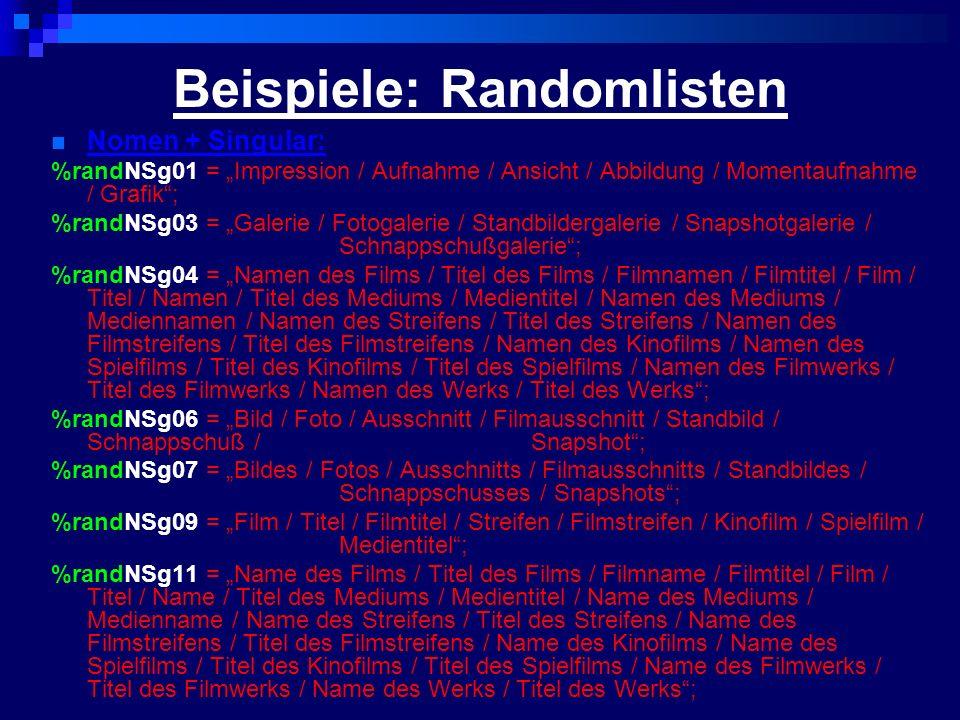 Beispiele: Randomlisten Nomen + Singular: %randNSg01 = Impression / Aufnahme / Ansicht / Abbildung / Momentaufnahme / Grafik; %randNSg03 = Galerie / F