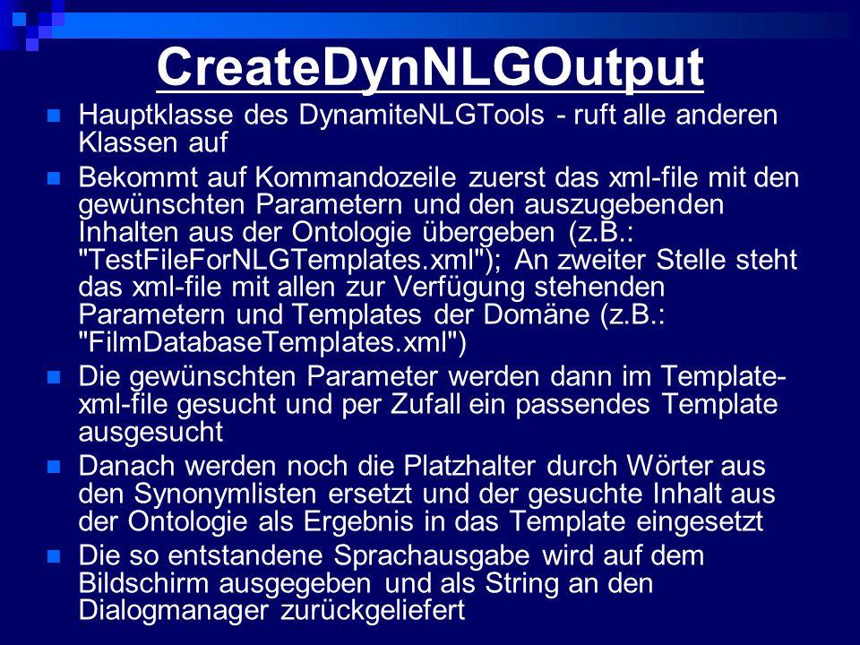 CreateDynNLGOutput Hauptklasse des DynamiteNLGTools - ruft alle anderen Klassen auf Bekommt auf Kommandozeile zuerst das xml-file mit den gewünschten