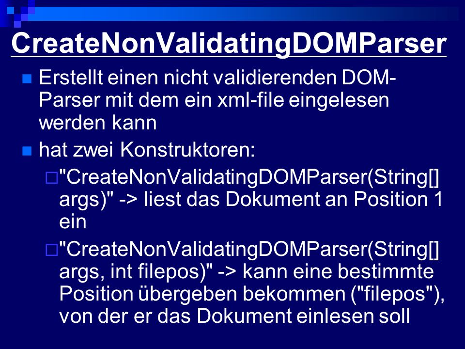 CreateNonValidatingDOMParser Erstellt einen nicht validierenden DOM- Parser mit dem ein xml-file eingelesen werden kann hat zwei Konstruktoren: