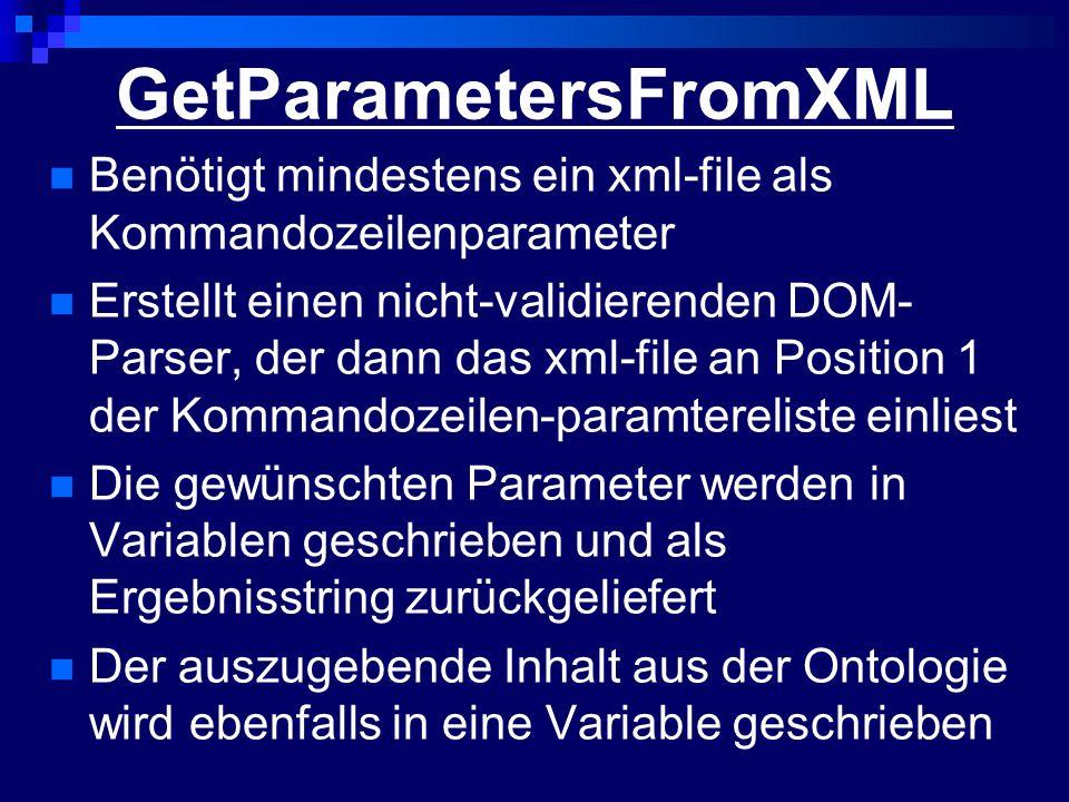 GetParametersFromXML Benötigt mindestens ein xml-file als Kommandozeilenparameter Erstellt einen nicht-validierenden DOM- Parser, der dann das xml-fil