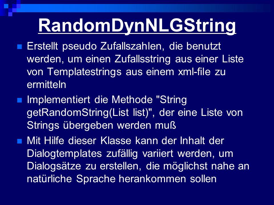RandomDynNLGString Erstellt pseudo Zufallszahlen, die benutzt werden, um einen Zufallsstring aus einer Liste von Templatestrings aus einem xml-file zu