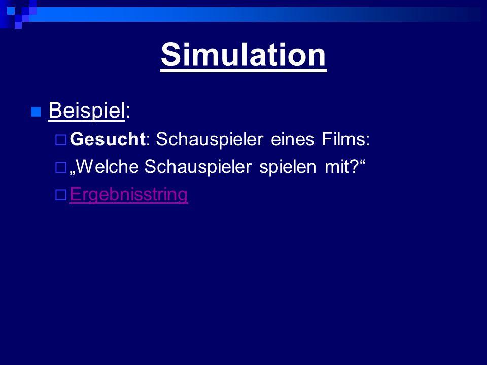 Simulation Beispiel: Gesucht: Schauspieler eines Films: Welche Schauspieler spielen mit? Ergebnisstring