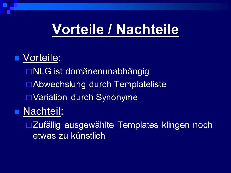 Vorteile / Nachteile Vorteile: NLG ist domänenunabhängig Abwechslung durch Templateliste Variation durch Synonyme Nachteil: Zufällig ausgewählte Templ