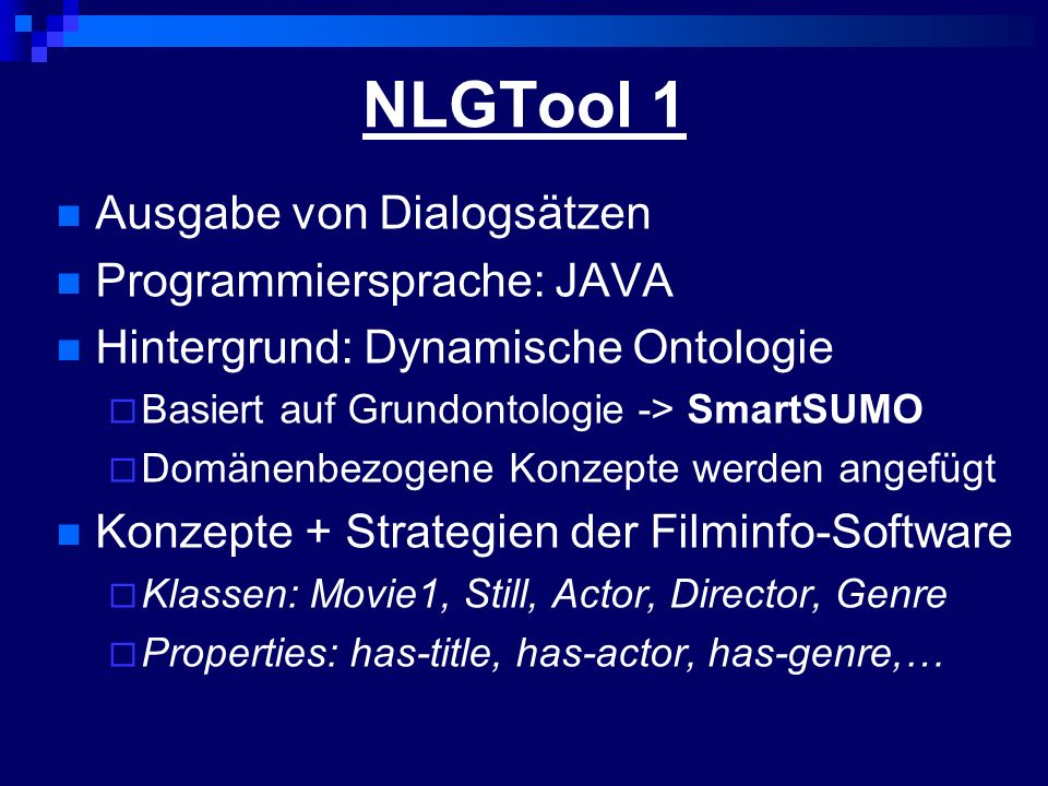 NLGTool 1 Ausgabe von Dialogsätzen Programmiersprache: JAVA Hintergrund: Dynamische Ontologie Basiert auf Grundontologie -> SmartSUMO Domänenbezogene