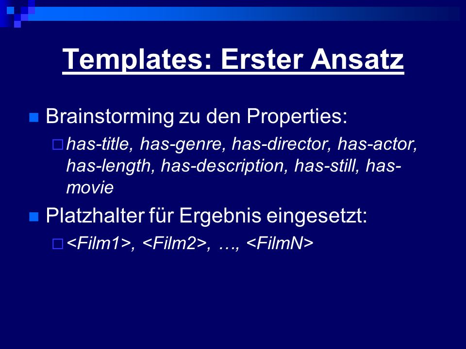 Templates: Erster Ansatz Brainstorming zu den Properties: has-title, has-genre, has-director, has-actor, has-length, has-description, has-still, has-