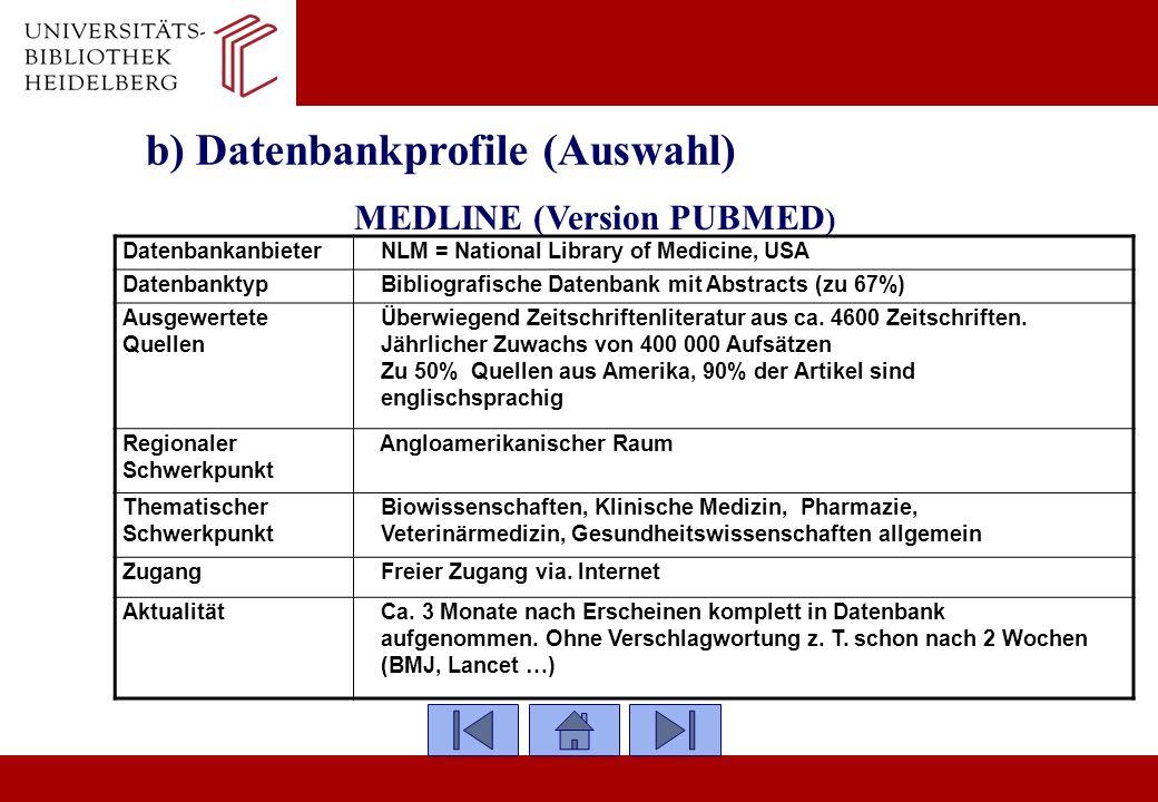 b) Datenbankprofile (Auswahl) MEDLINE (Version PUBMED ) Datenbankanbieter NLM = National Library of Medicine, USA Datenbanktyp Bibliografische Datenba