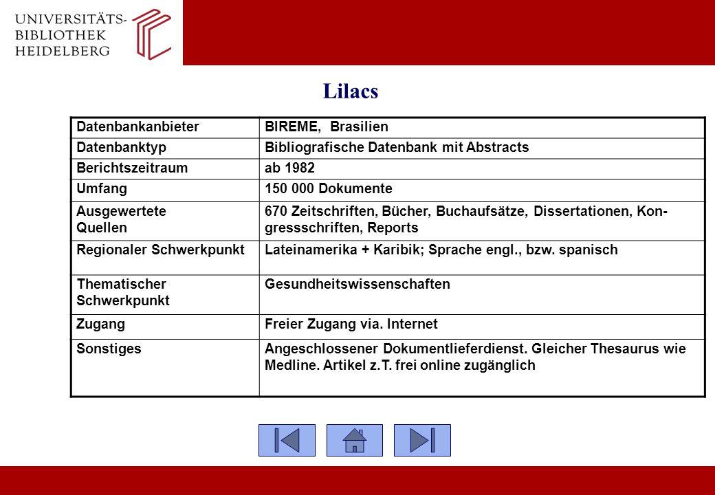 Lilacs Datenbankanbieter BIREME, Brasilien Datenbanktyp Bibliografische Datenbank mit Abstracts Berichtszeitraum ab 1982 Umfang 150 000 Dokumente Ausg