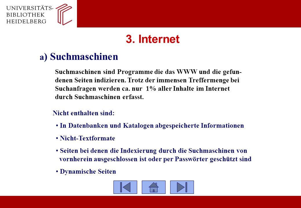 3. Internet a ) Suchmaschinen Suchmaschinen sind Programme die das WWW und die gefun- denen Seiten indizieren. Trotz der immensen Treffermenge bei Suc