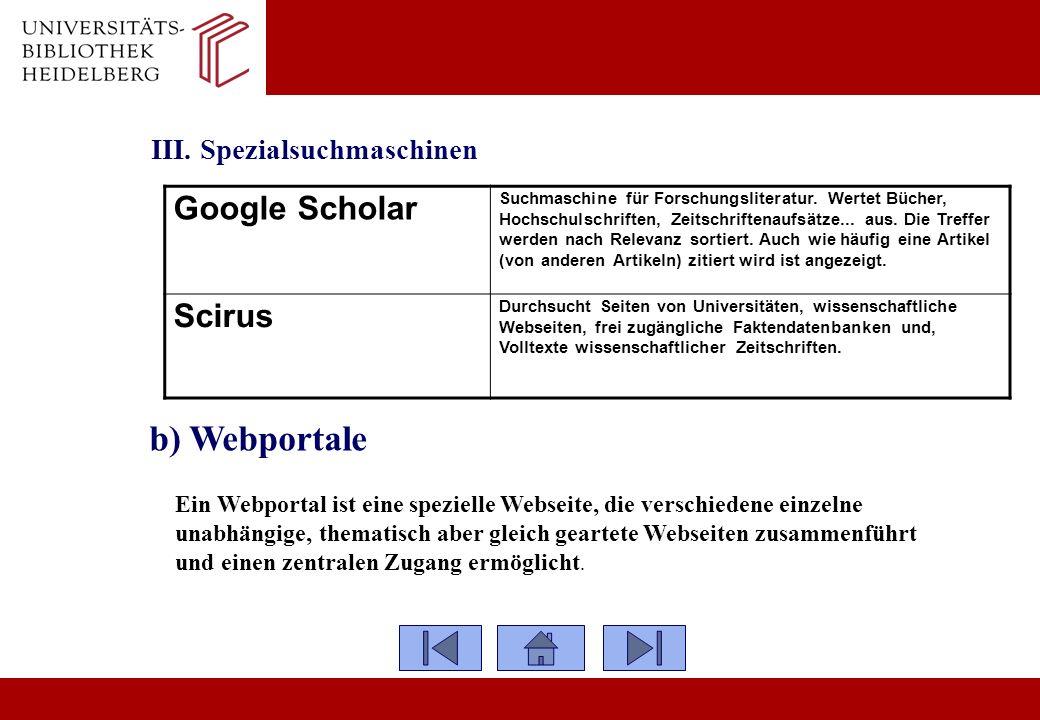 III. Spezialsuchmaschinen Google Scholar Suchmaschine für Forschungsliteratur. Wertet Bücher, Hochschulschriften, Zeitschriftenaufsätze... aus. Die Tr
