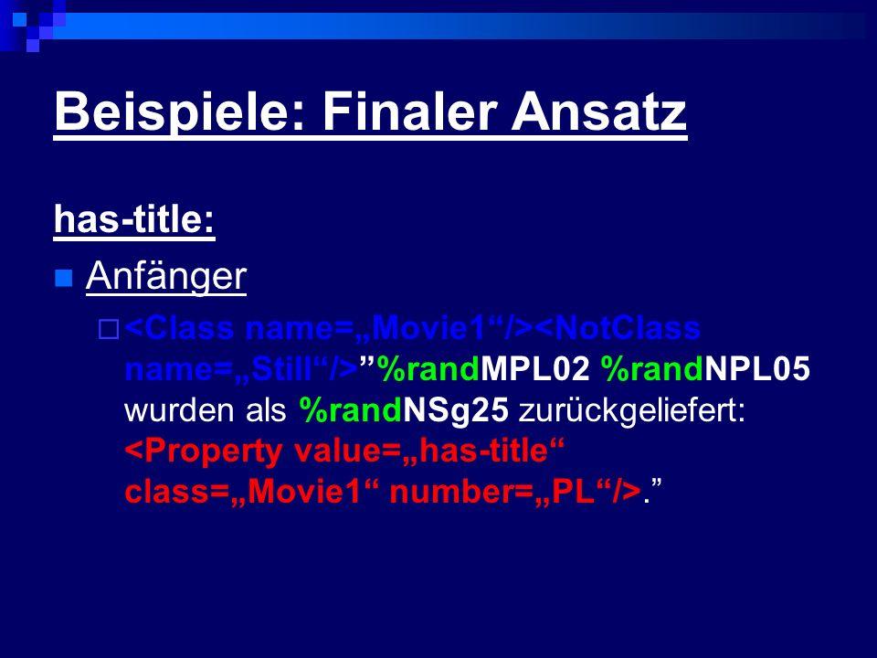 Beispiele: Finaler Ansatz has-title: Anfänger %randMPL02 %randNPL05 wurden als %randNSg25 zurückgeliefert:.