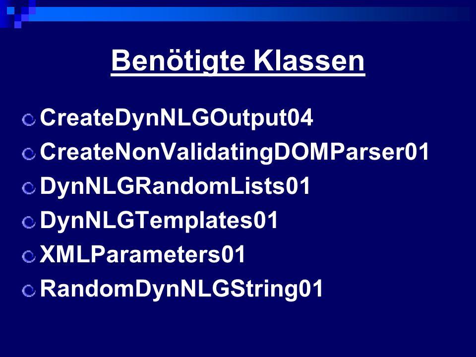 Benötigte Klassen CreateDynNLGOutput04 CreateNonValidatingDOMParser01 DynNLGRandomLists01 DynNLGTemplates01 XMLParameters01 RandomDynNLGString01
