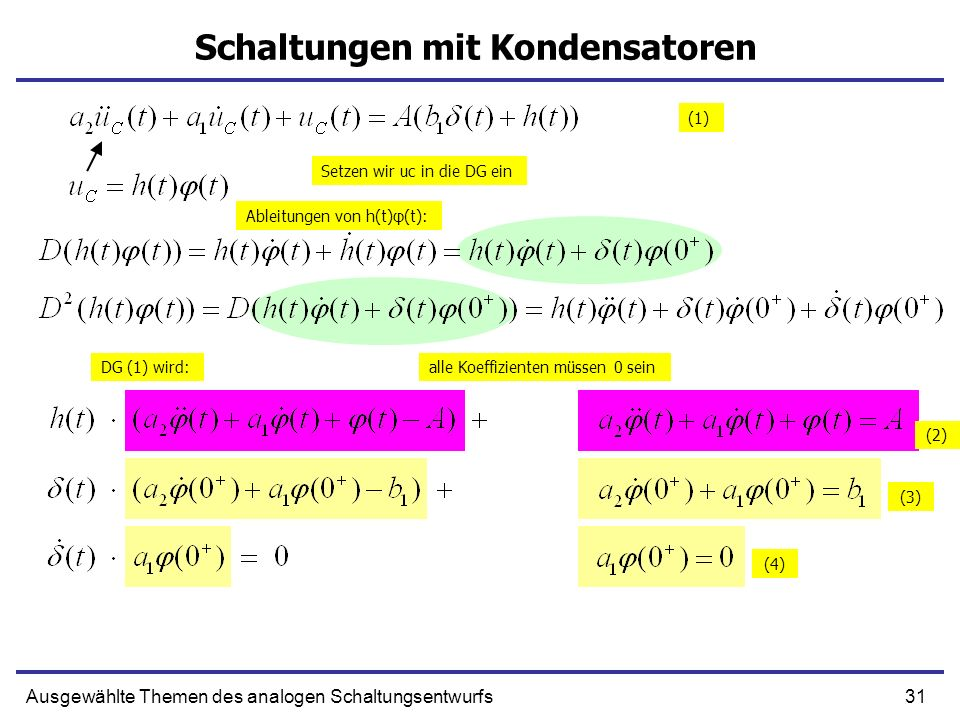 31Ausgewählte Themen des analogen Schaltungsentwurfs Schaltungen mit Kondensatoren Setzen wir uc in die DG ein Ableitungen von h(t)φ(t): (1) DG (1) wi