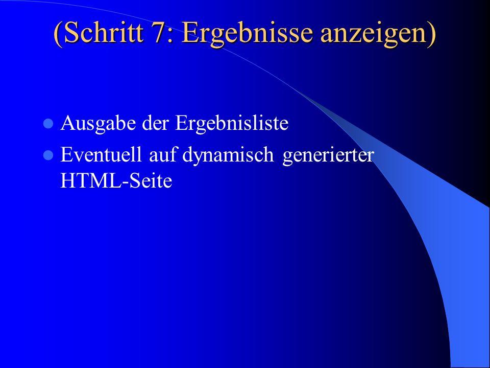 (Schritt 7: Ergebnisse anzeigen) Ausgabe der Ergebnisliste Eventuell auf dynamisch generierter HTML-Seite