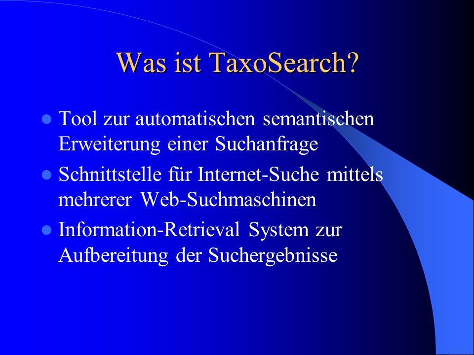 Was ist TaxoSearch? Tool zur automatischen semantischen Erweiterung einer Suchanfrage Schnittstelle für Internet-Suche mittels mehrerer Web-Suchmaschi