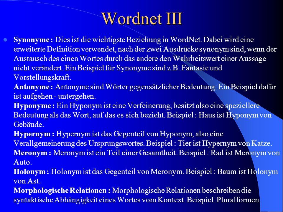 Wordnet III Synonyme : Dies ist die wichtigste Beziehung in WordNet. Dabei wird eine erweiterte Definition verwendet, nach der zwei Ausdrücke synonym