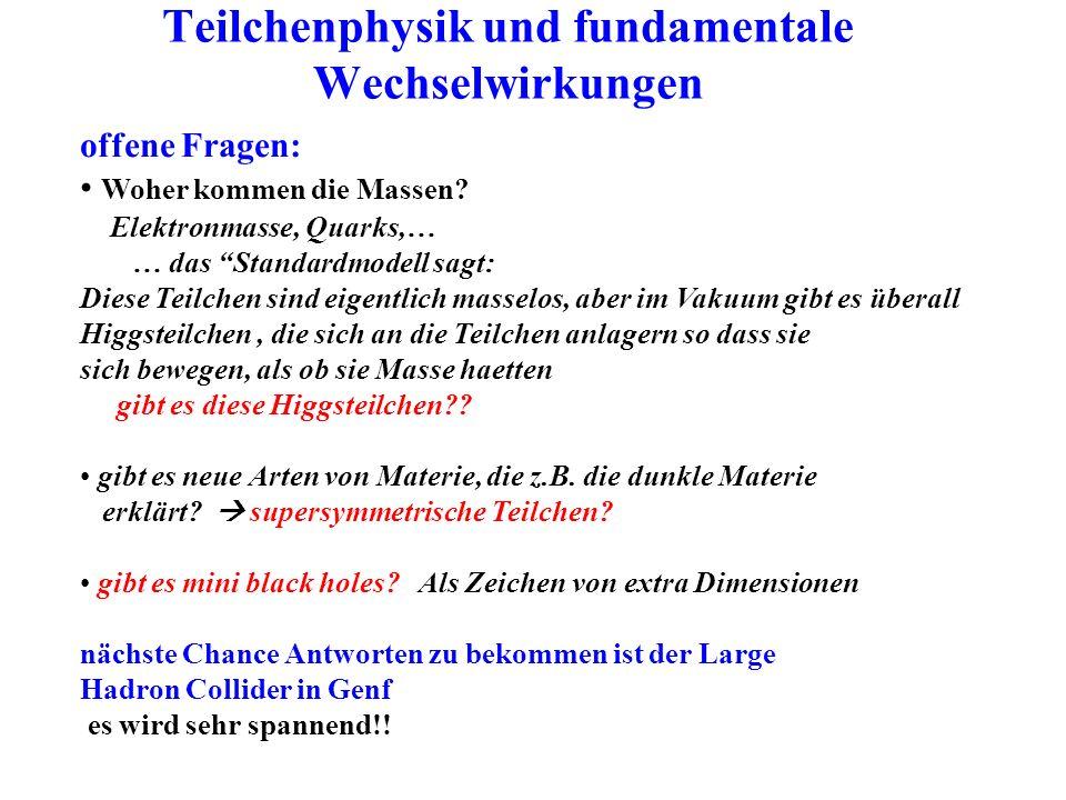 Teilchenphysik und fundamentale Wechselwirkungen offene Fragen: Woher kommen die Massen.