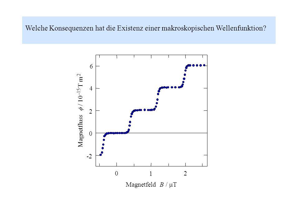 Welche Konsequenzen hat die Existenz einer makroskopischen Wellenfunktion?