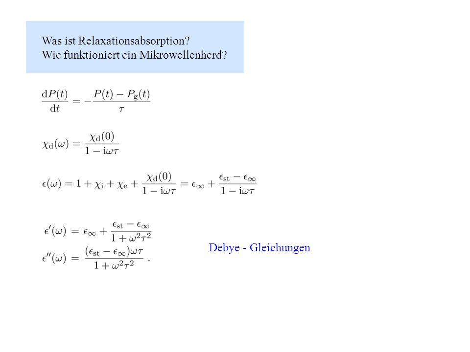Was ist Relaxationsabsorption? Wie funktioniert ein Mikrowellenherd? Debye - Gleichungen